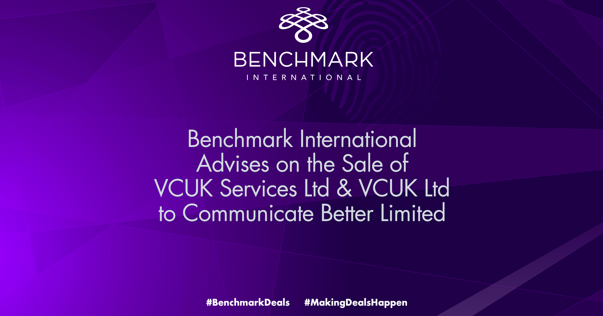 Benchmark International Advises on the Sale of VCUK Services Ltd & VCUK Ltd to Communicate Better Limited