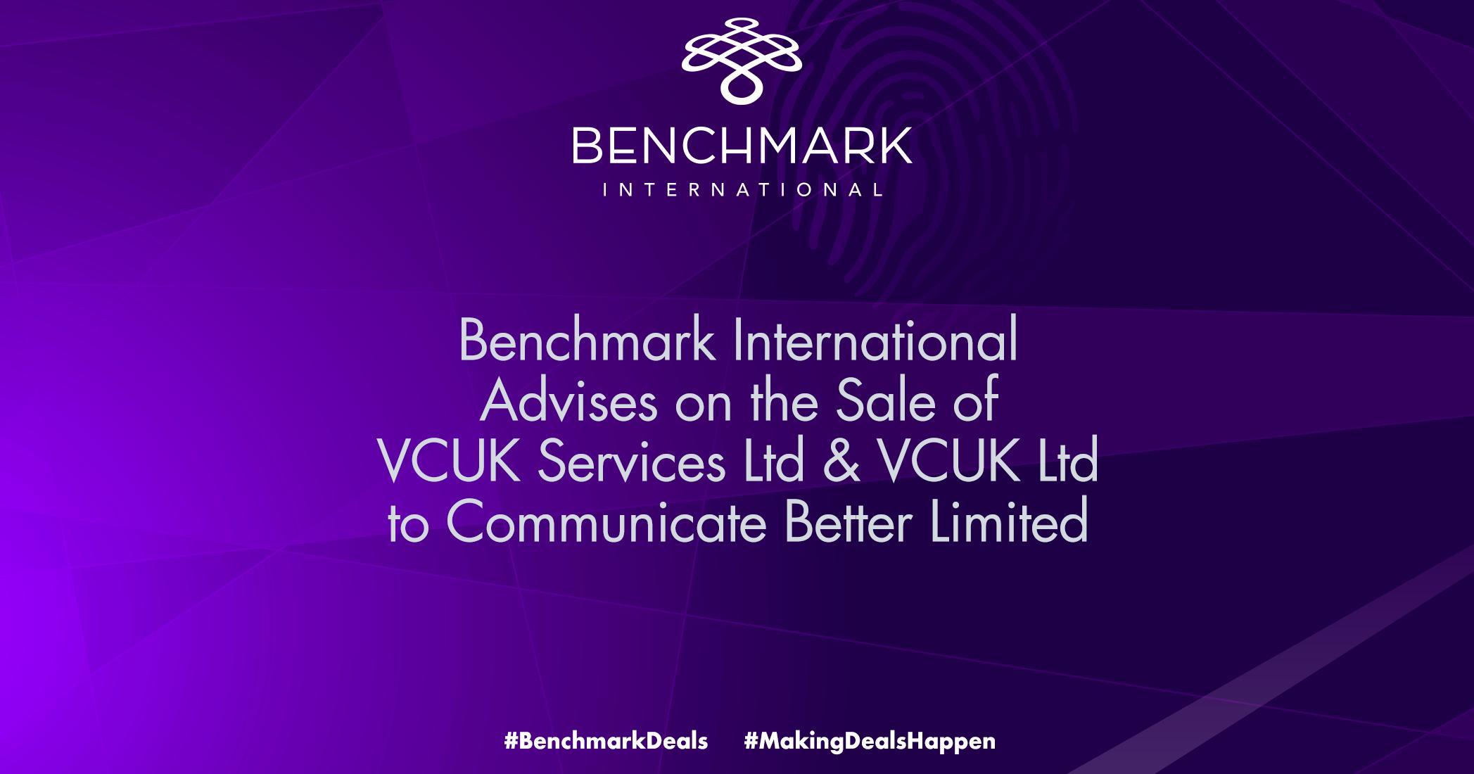 Benchmark International Advises on the Sale of VCUK Services Ltd & VCUK Ltd to Communicate Better Limited