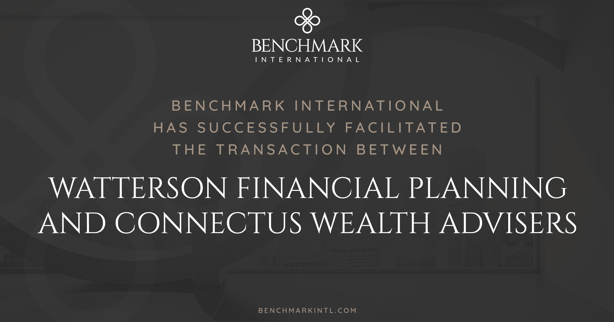 Benchmark International Successfully Facilitated the Transaction Between Watterson Financial Planning and Connectus Wealth Advisers