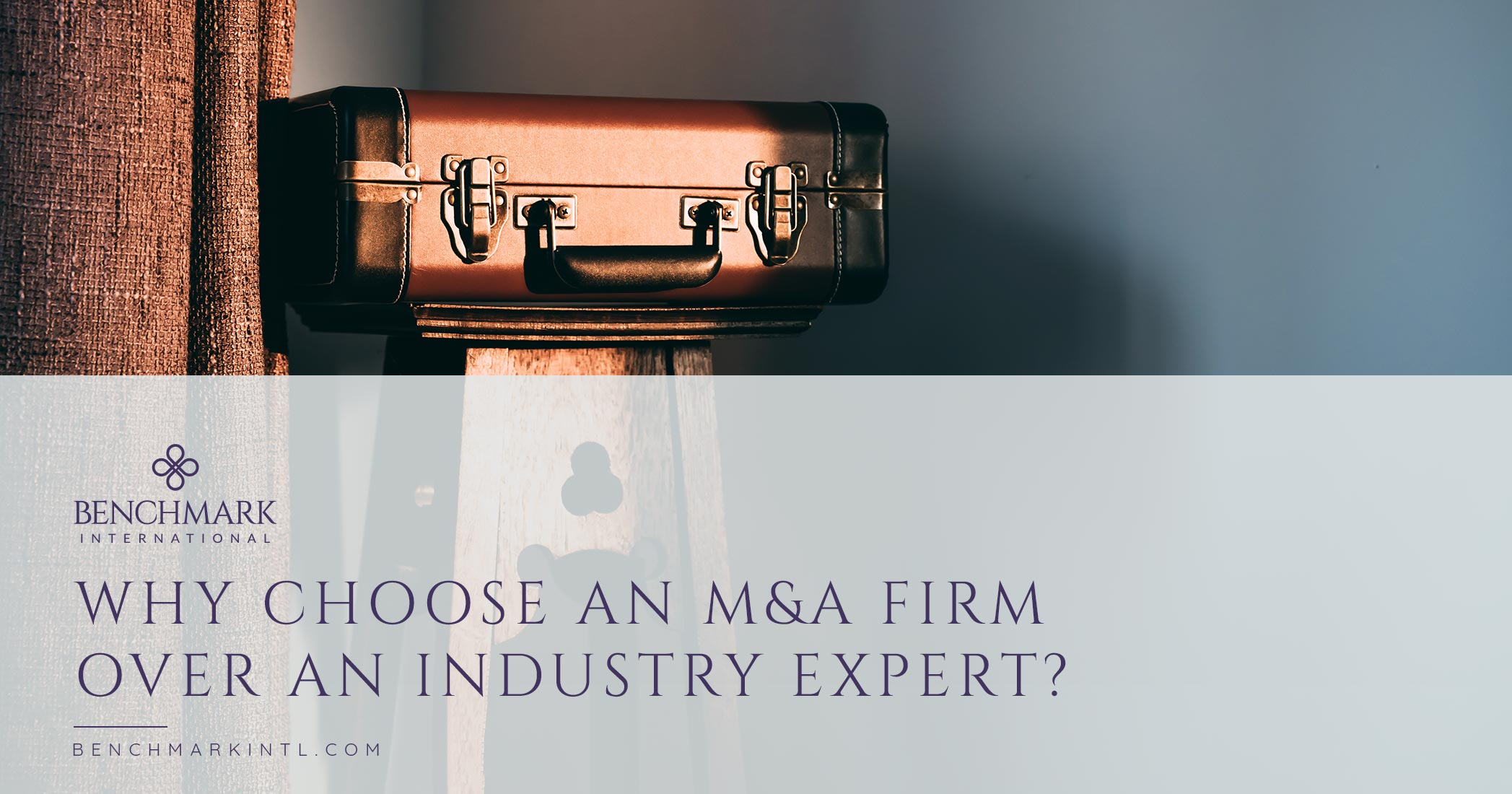 Why Choose An M&A Firm Over An Industry Expert?