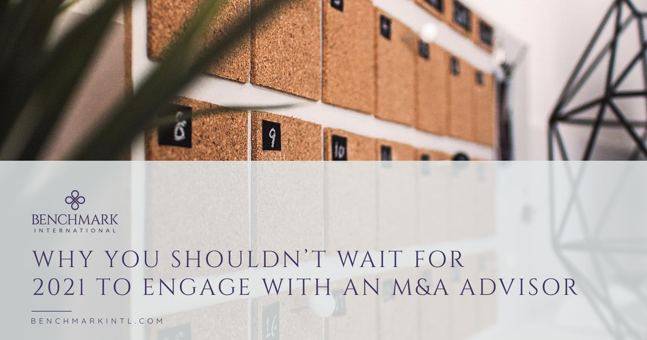 Why You Shouldn't Wait For 2021 To Engage With An M&A Advisor