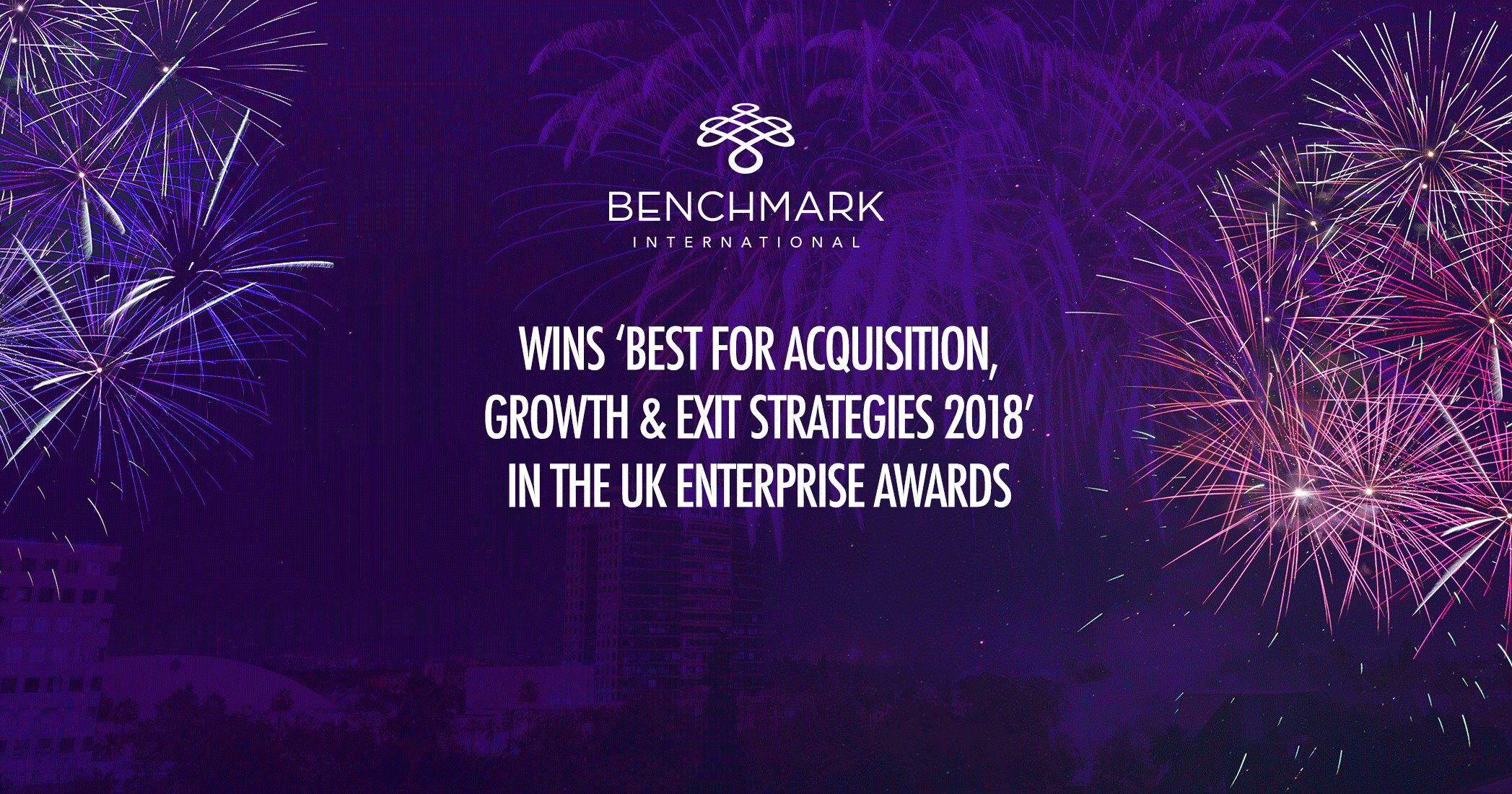 Benchmark International Wins 'Best for Acquisition, Growth & Exit Strategies 2018' in the UK Enterprise Awards