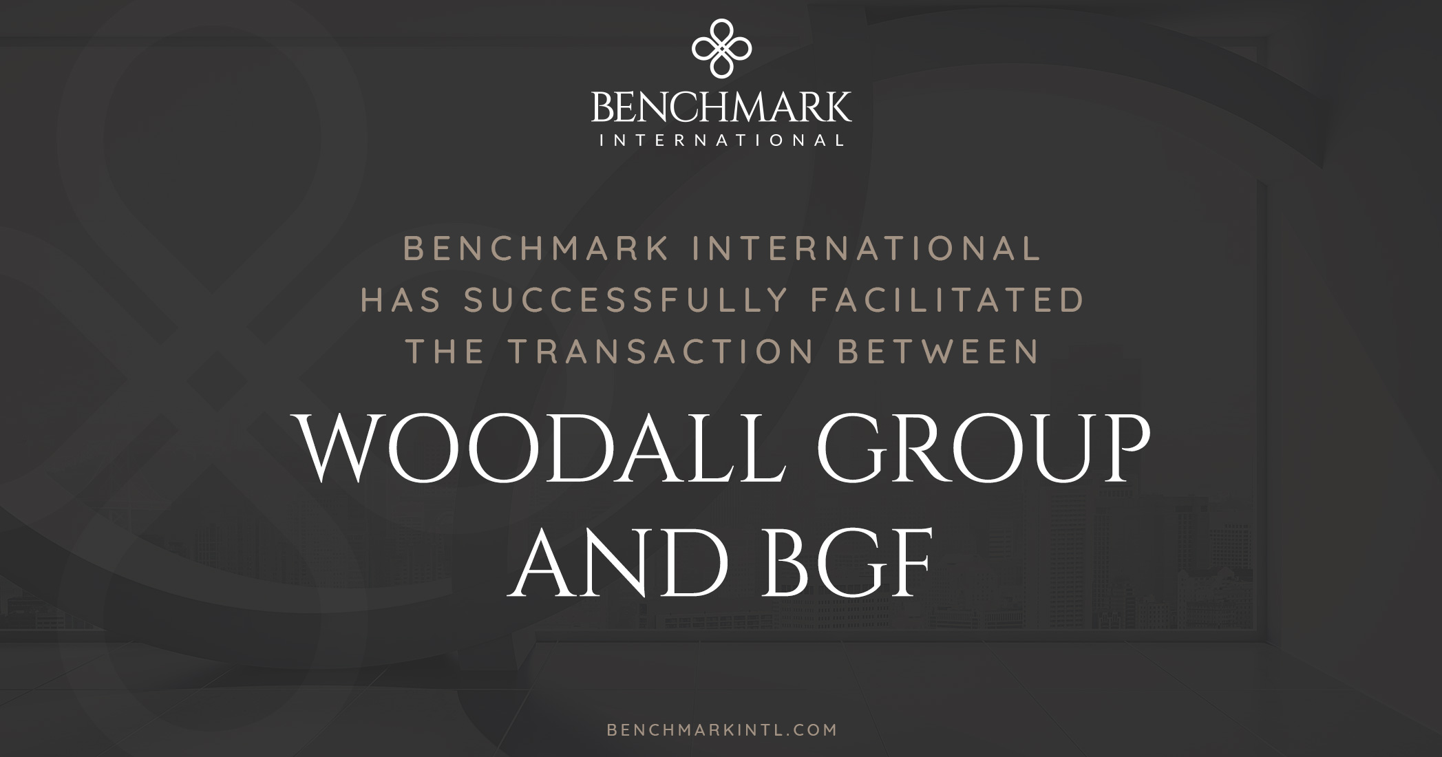 Benchmark International Successfully Facilitated the Transaction Between Woodall Group and BGF