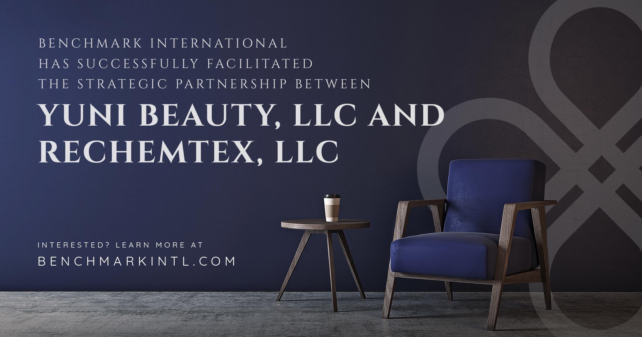 Benchmark International Successfully Facilitated the Strategic Partnership Between Yuni Beauty, LLC and Rechemtex, LLC