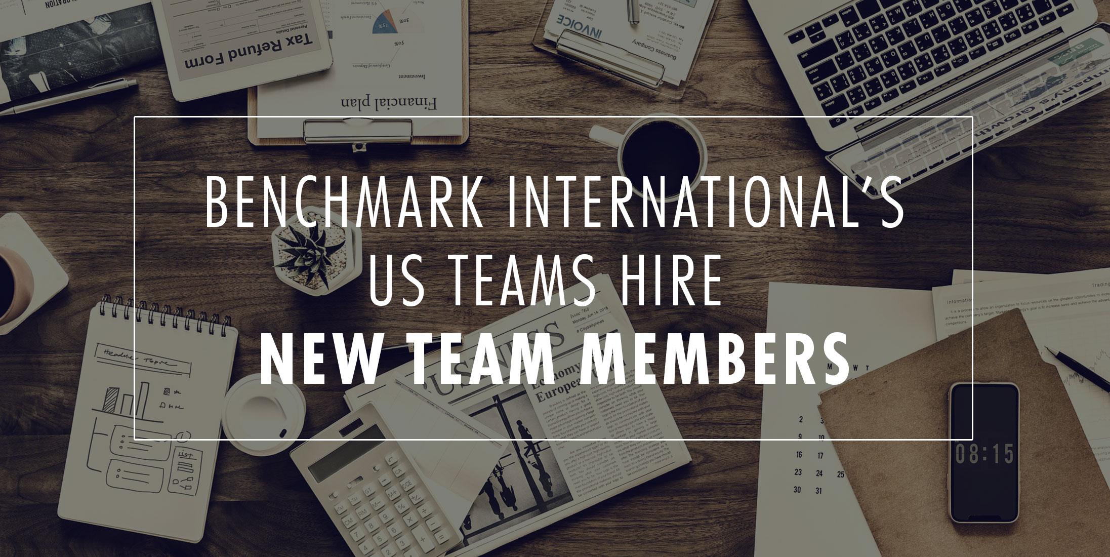 Benchmark International's US Teams Hire New Team Members