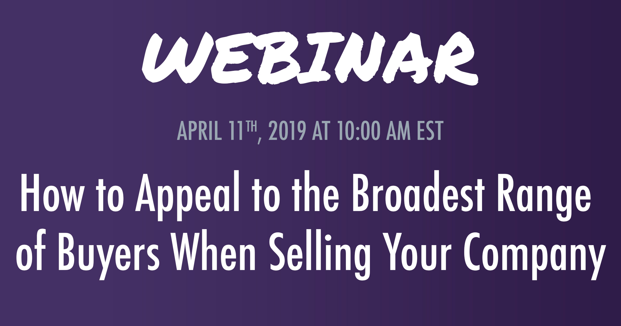 Webinar: How to Appeal to the Broadest Range of Buyers when Selling Your Company