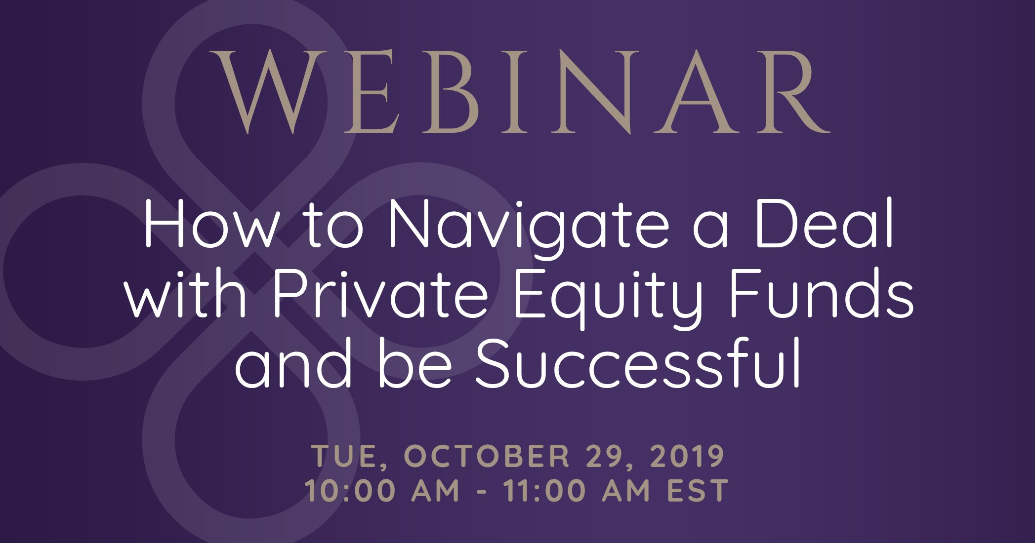 Webinar: How To Navigate A Deal With Private Equity Funds And Be Successful